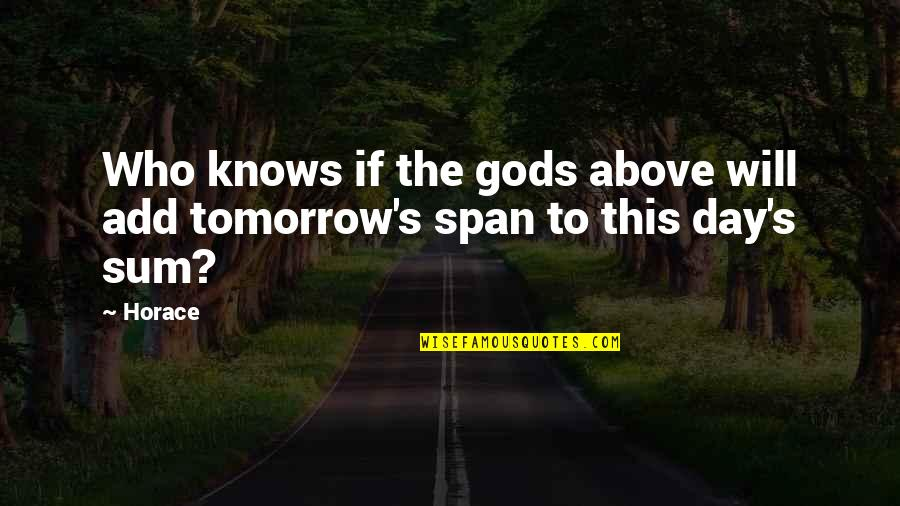 Span Quotes By Horace: Who knows if the gods above will add