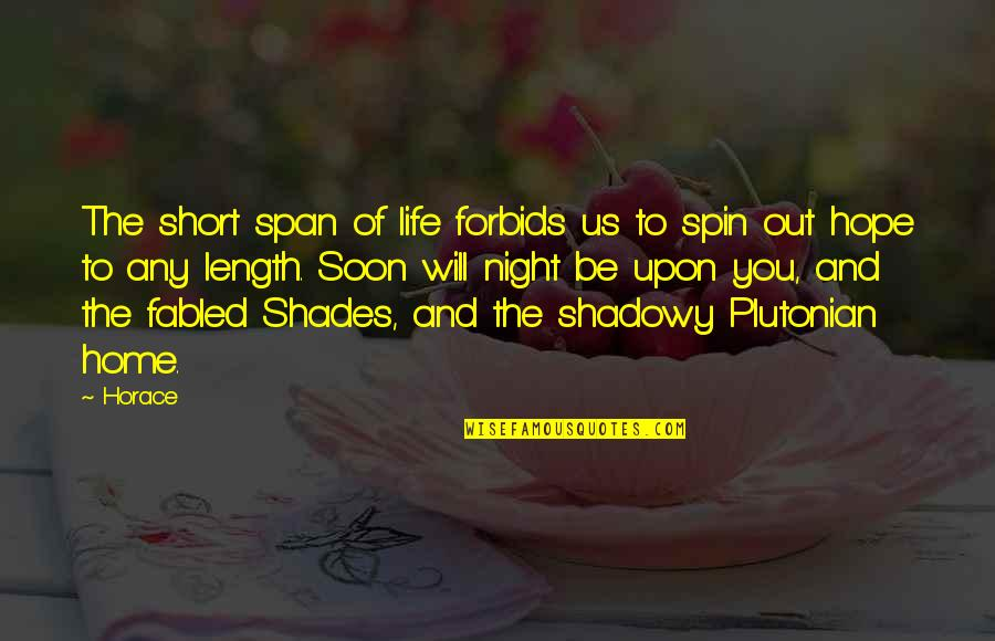 Span Quotes By Horace: The short span of life forbids us to