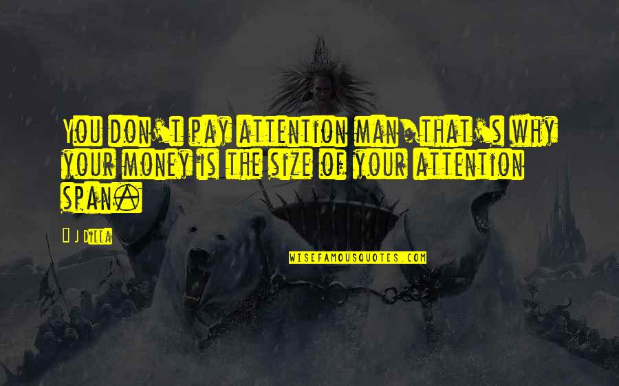 Span Quotes By J Dilla: You don't pay attention man/that's why your money