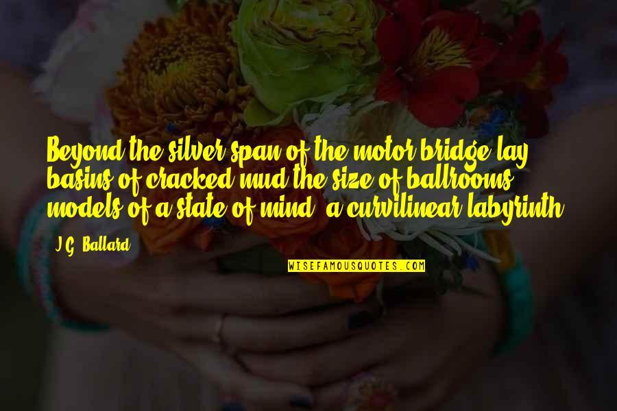 Span Quotes By J.G. Ballard: Beyond the silver span of the motor bridge