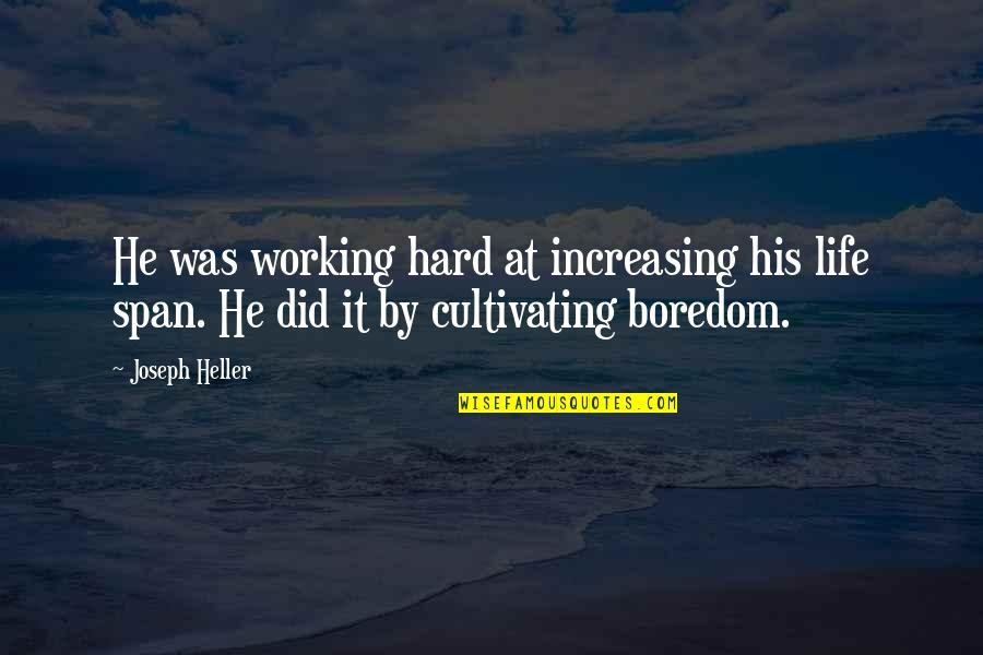 Span Quotes By Joseph Heller: He was working hard at increasing his life