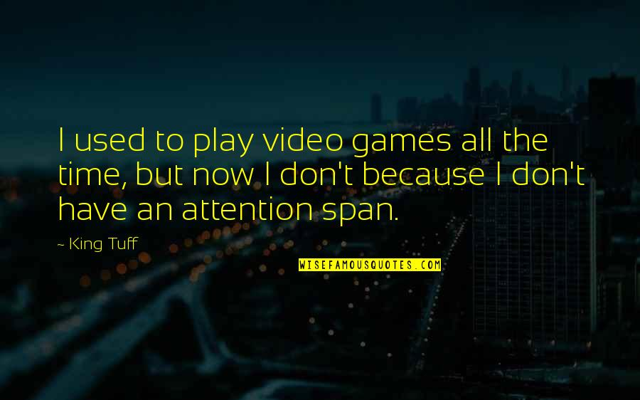 Span Quotes By King Tuff: I used to play video games all the