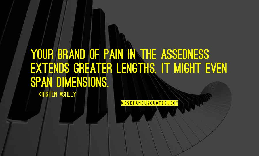 Span Quotes By Kristen Ashley: Your brand of pain in the assedness extends