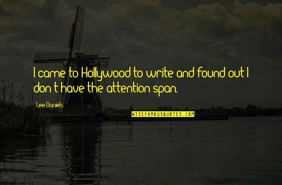 Span Quotes By Lee Daniels: I came to Hollywood to write and found