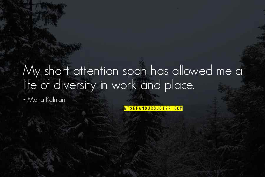 Span Quotes By Maira Kalman: My short attention span has allowed me a