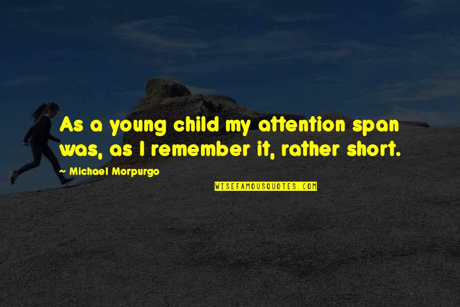 Span Quotes By Michael Morpurgo: As a young child my attention span was,