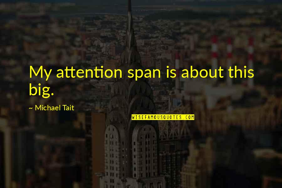 Span Quotes By Michael Tait: My attention span is about this big.