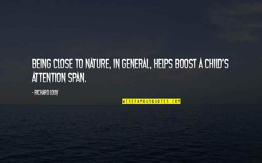 Span Quotes By Richard Louv: Being close to nature, in general, helps boost
