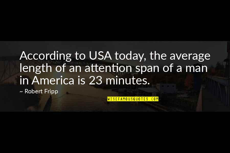 Span Quotes By Robert Fripp: According to USA today, the average length of