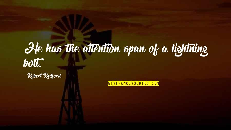Span Quotes By Robert Redford: He has the attention span of a lightning