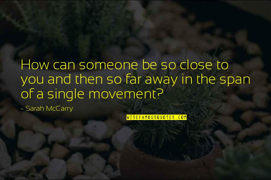 Span Quotes By Sarah McCarry: How can someone be so close to you
