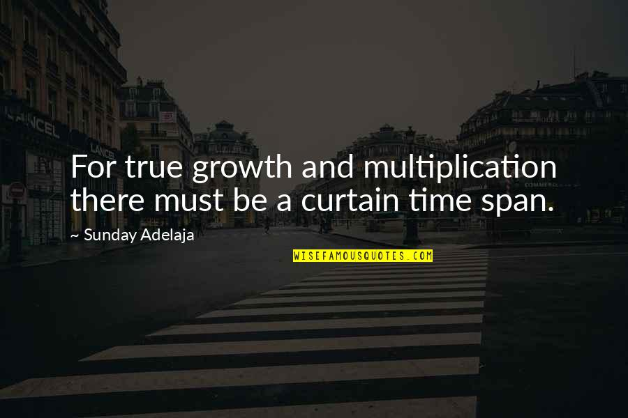 Span Quotes By Sunday Adelaja: For true growth and multiplication there must be