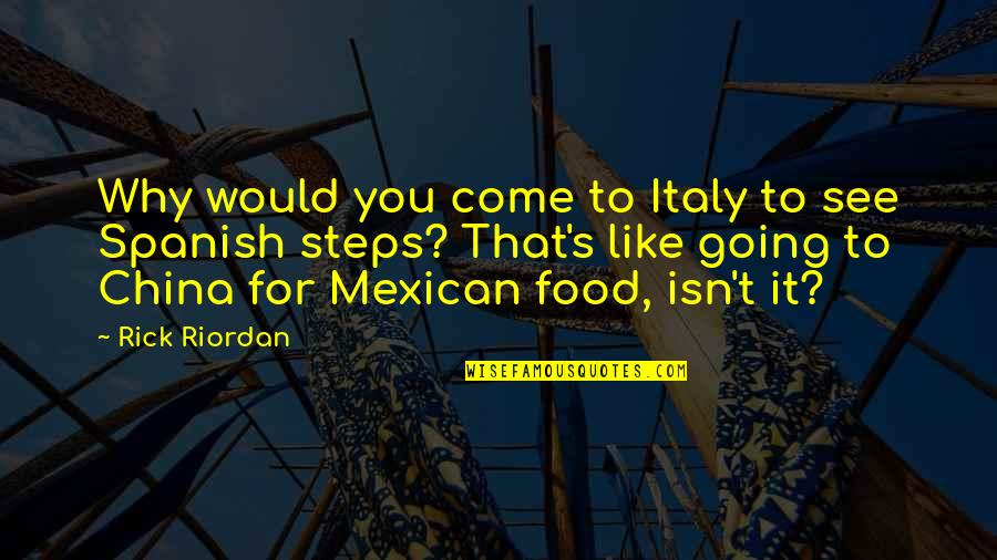 Spanish Steps Quotes By Rick Riordan: Why would you come to Italy to see