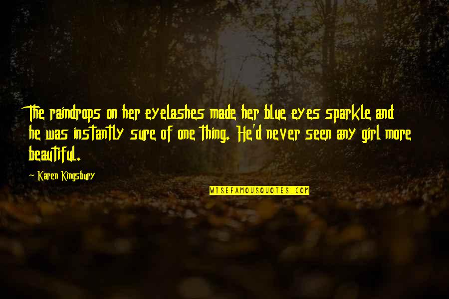 Sparkle In Her Eyes Quotes By Karen Kingsbury: The raindrops on her eyelashes made her blue