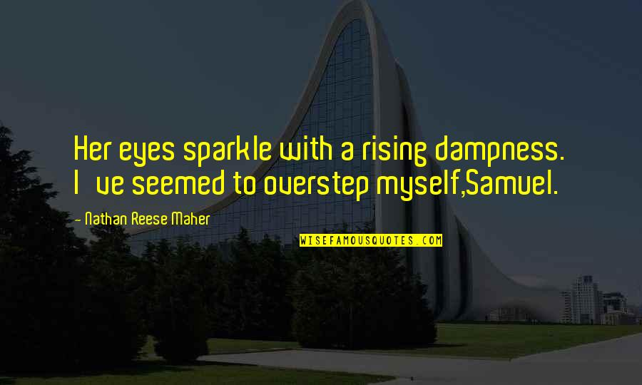 Sparkle In Her Eyes Quotes By Nathan Reese Maher: Her eyes sparkle with a rising dampness. I've