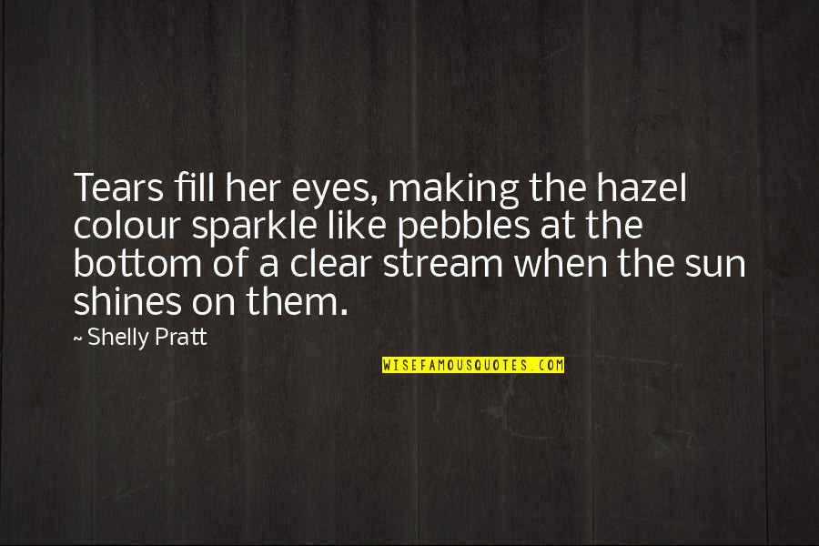 Sparkle In Her Eyes Quotes By Shelly Pratt: Tears fill her eyes, making the hazel colour