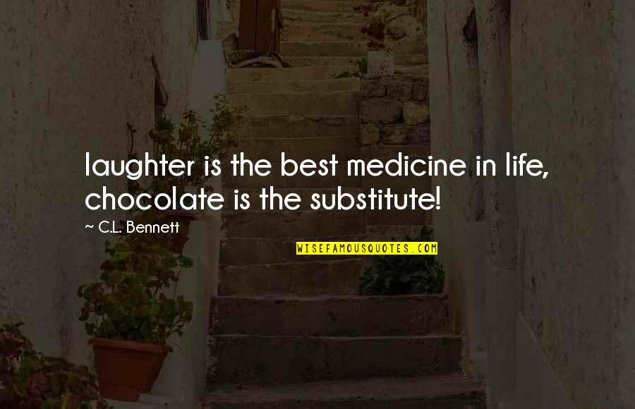 Sparkling Quotes Quotes By C.L. Bennett: laughter is the best medicine in life, chocolate