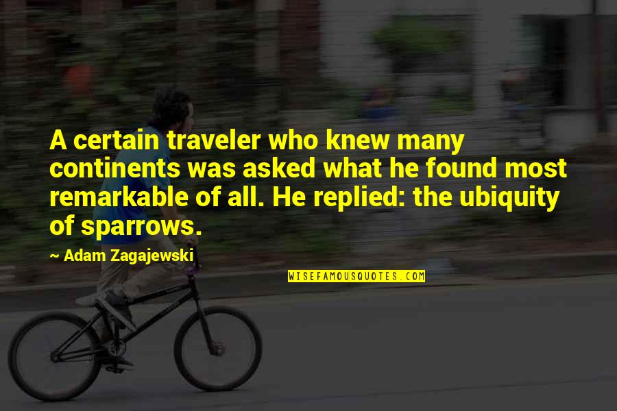 Sparrows Quotes By Adam Zagajewski: A certain traveler who knew many continents was