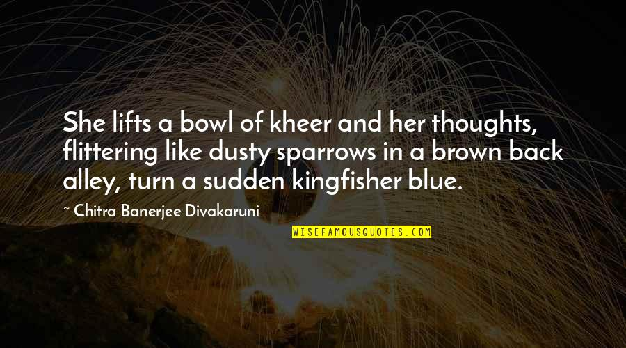 Sparrows Quotes By Chitra Banerjee Divakaruni: She lifts a bowl of kheer and her