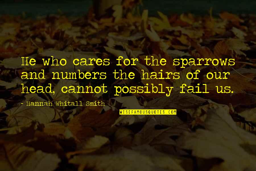 Sparrows Quotes By Hannah Whitall Smith: He who cares for the sparrows and numbers