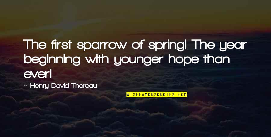 Sparrows Quotes By Henry David Thoreau: The first sparrow of spring! The year beginning