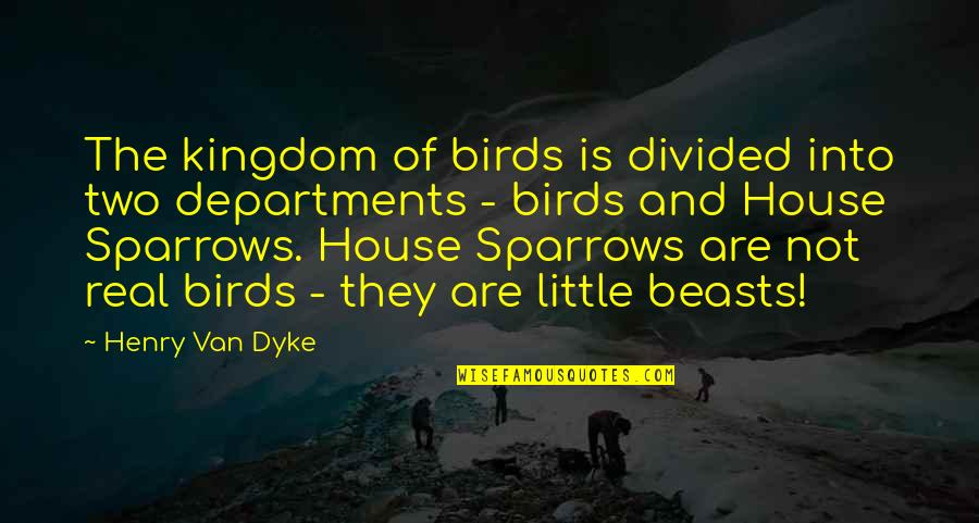 Sparrows Quotes By Henry Van Dyke: The kingdom of birds is divided into two