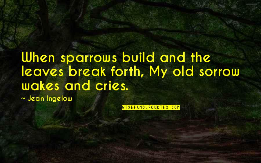 Sparrows Quotes By Jean Ingelow: When sparrows build and the leaves break forth,