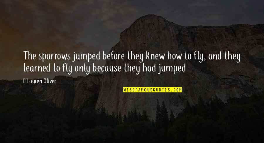 Sparrows Quotes By Lauren Oliver: The sparrows jumped before they knew how to