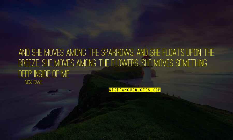 Sparrows Quotes By Nick Cave: And she moves among the sparrows. And she