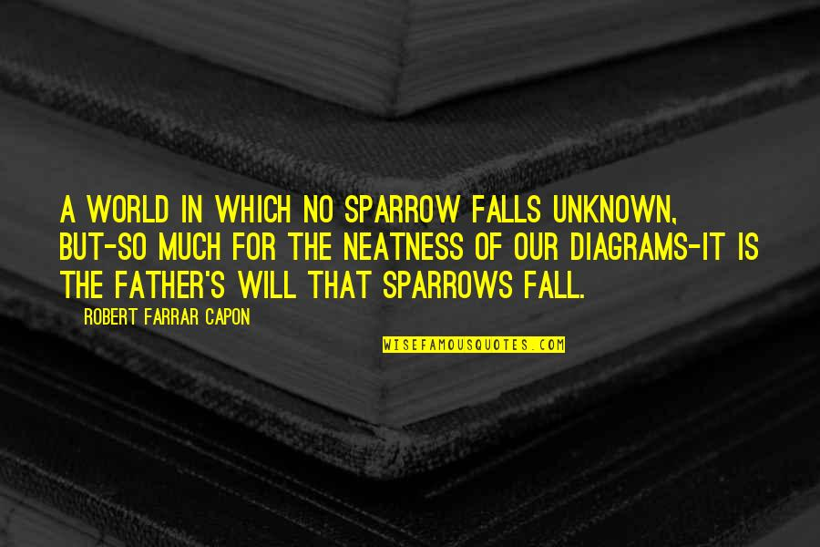 Sparrows Quotes By Robert Farrar Capon: A world in which no sparrow falls unknown,