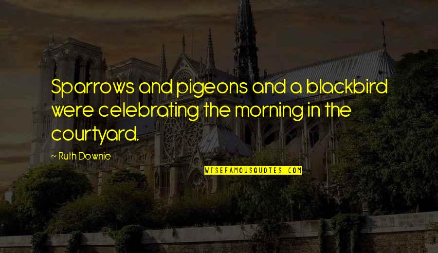 Sparrows Quotes By Ruth Downie: Sparrows and pigeons and a blackbird were celebrating