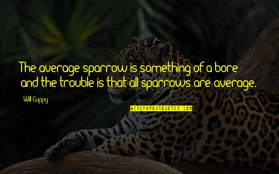 Sparrows Quotes By Will Cuppy: The average sparrow is something of a bore