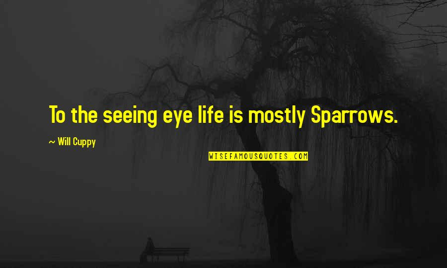 Sparrows Quotes By Will Cuppy: To the seeing eye life is mostly Sparrows.