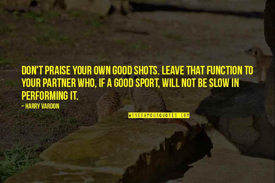 Spartacus Slave Revolt Quotes By Harry Vardon: Don't praise your own good shots. Leave that