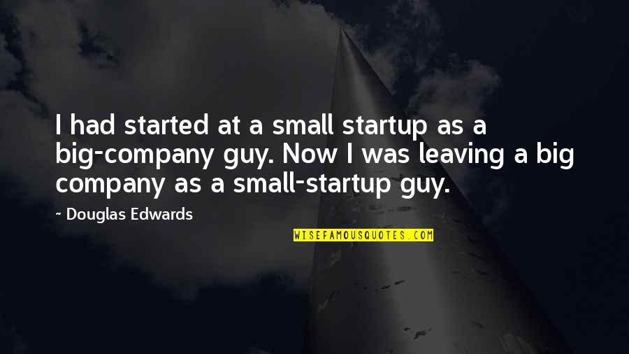 Spathi Quotes By Douglas Edwards: I had started at a small startup as