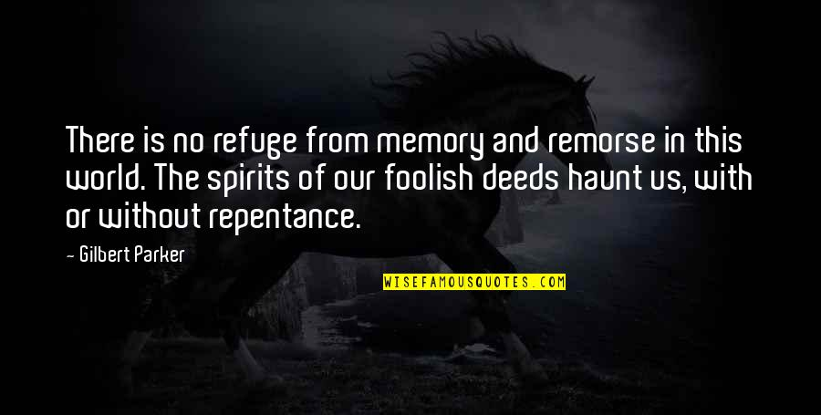 Spathi Quotes By Gilbert Parker: There is no refuge from memory and remorse