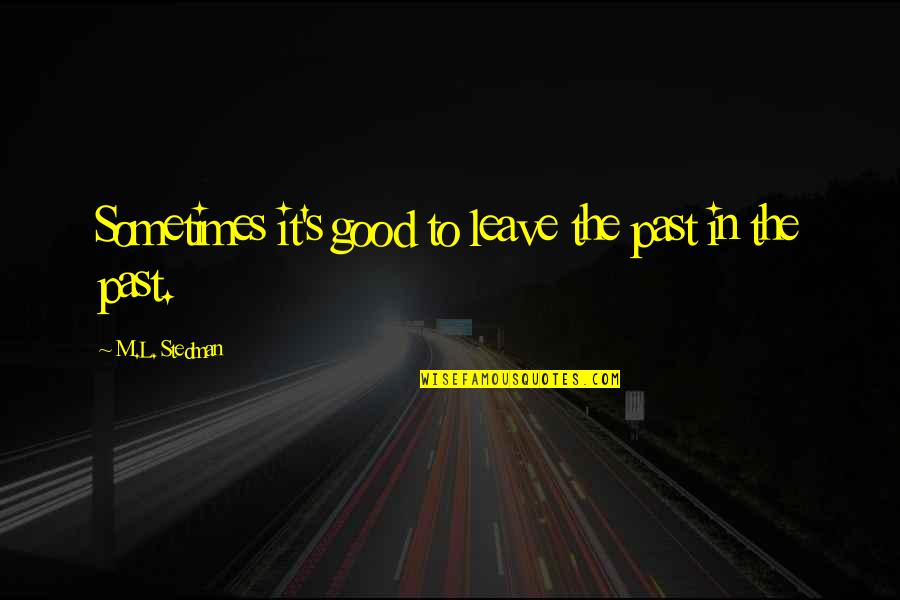 Spathi Quotes By M.L. Stedman: Sometimes it's good to leave the past in