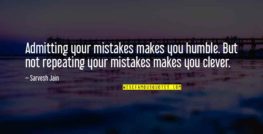Spathi Quotes By Sarvesh Jain: Admitting your mistakes makes you humble. But not