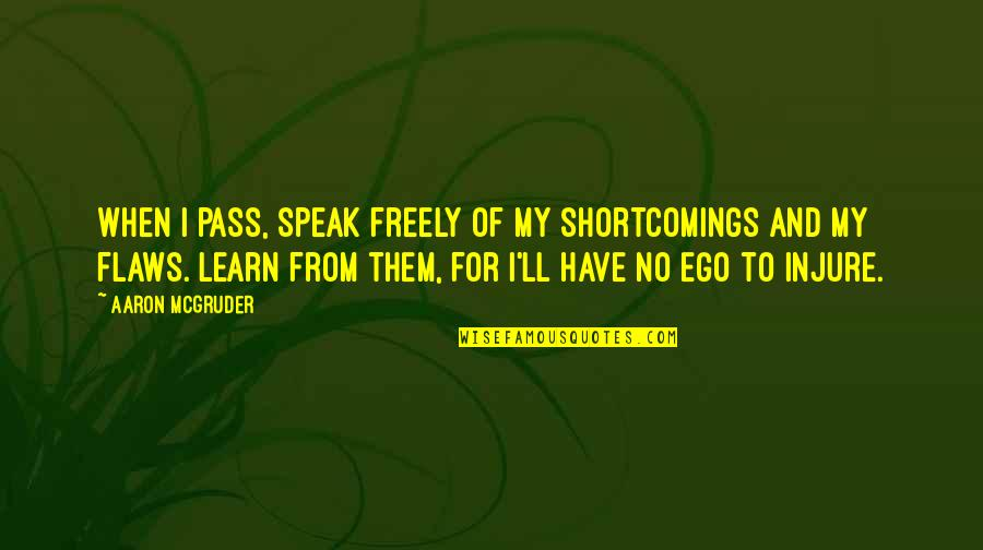 Speak Freely Quotes By Aaron McGruder: When I pass, speak freely of my shortcomings