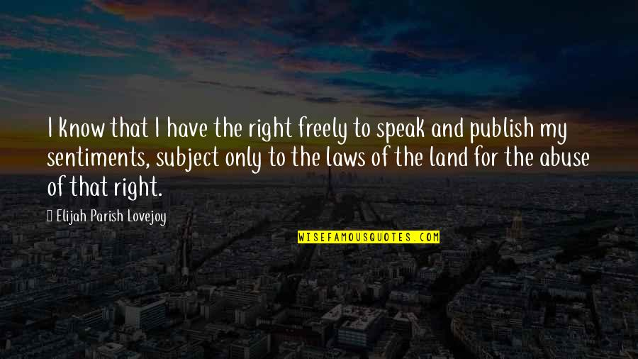 Speak Freely Quotes By Elijah Parish Lovejoy: I know that I have the right freely