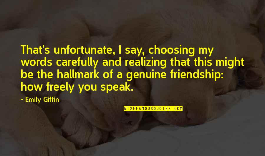 Speak Freely Quotes By Emily Giffin: That's unfortunate, I say, choosing my words carefully