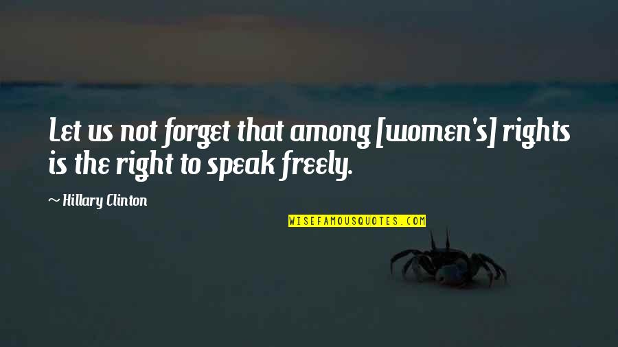 Speak Freely Quotes By Hillary Clinton: Let us not forget that among [women's] rights