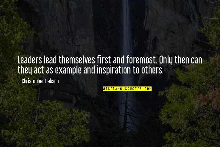 Speaker Quotes By Christopher Babson: Leaders lead themselves first and foremost. Only then