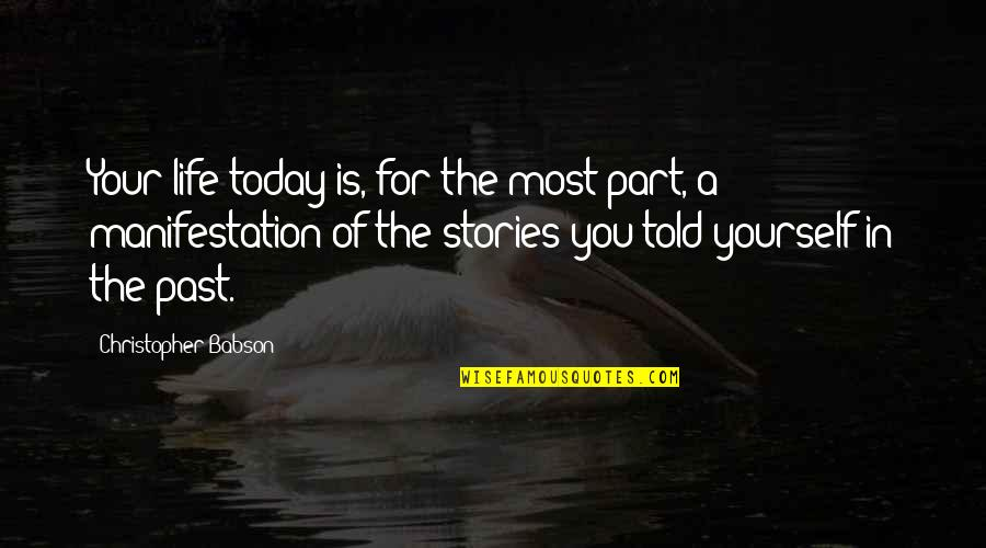 Speaker Quotes By Christopher Babson: Your life today is, for the most part,