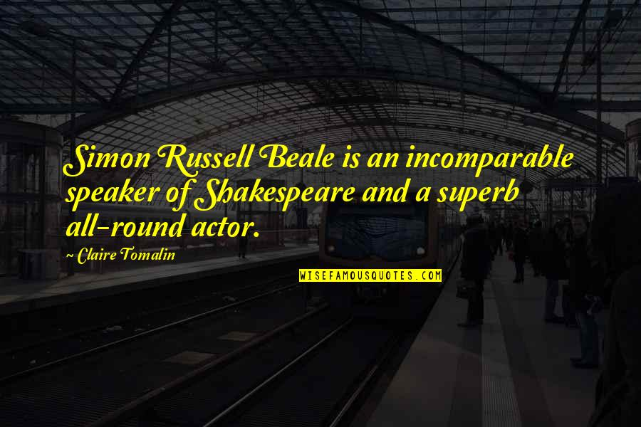 Speaker Quotes By Claire Tomalin: Simon Russell Beale is an incomparable speaker of