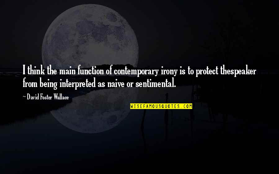 Speaker Quotes By David Foster Wallace: I think the main function of contemporary irony