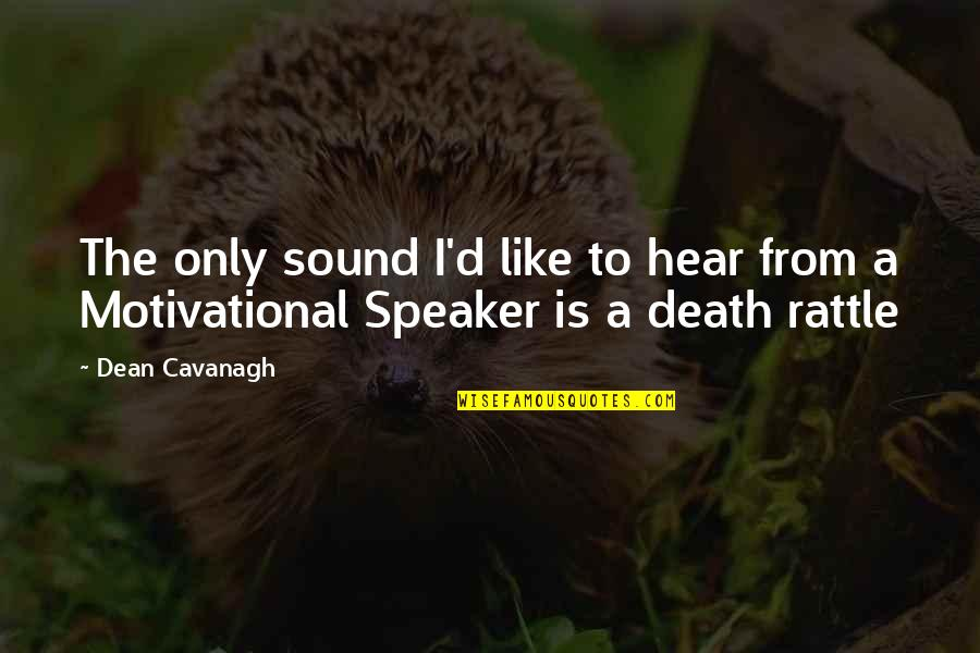 Speaker Quotes By Dean Cavanagh: The only sound I'd like to hear from