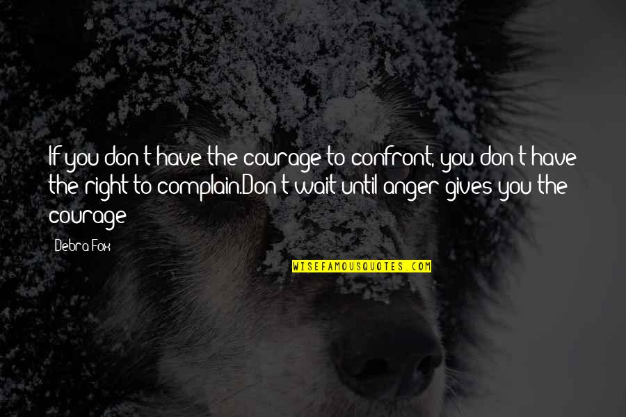 Speaker Quotes By Debra Fox: If you don't have the courage to confront,