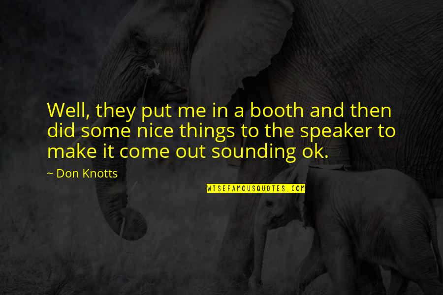 Speaker Quotes By Don Knotts: Well, they put me in a booth and