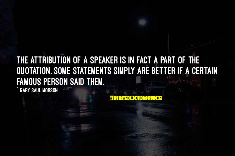 Speaker Quotes By Gary Saul Morson: The attribution of a speaker is in fact